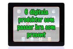6 digitala produkter som passar bra som present